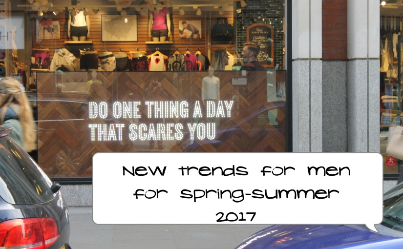 Fashion trends for men for Spring-Summer 2017