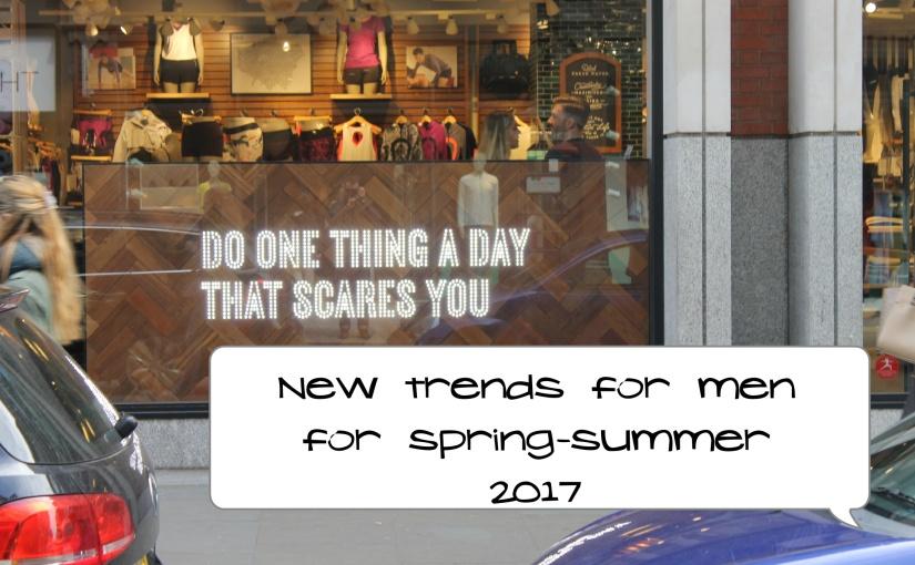 Fashion trends for men for Spring-Summer2017